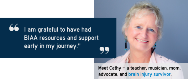 Picture of brain injury survivor Cathy with quote that says I am grateful to have had resources and support early in my journey.